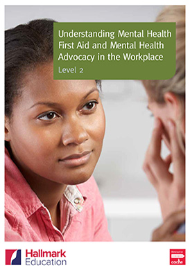 The NCFE CACHE Level 2 Certificate in Mental Health First Aid and Mental Health Advocacy in the Workplace